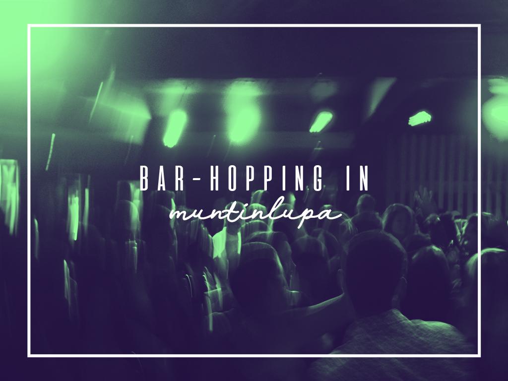 Bar-hopping in muntinlupa