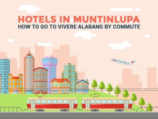 Hotels in Muntinlupa – How to go to Vivere Alabang by commute